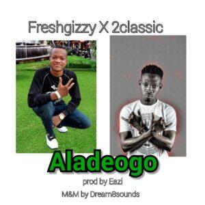 Freshgizzy ft 2classiq Alade Ogo