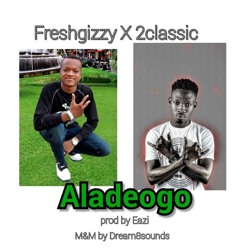 Photo of [MUSIC] Freshgizzy ft 2classiq – Alade Ogo