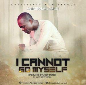Abimbola Samuel I Cannot Go Myself Lyrics