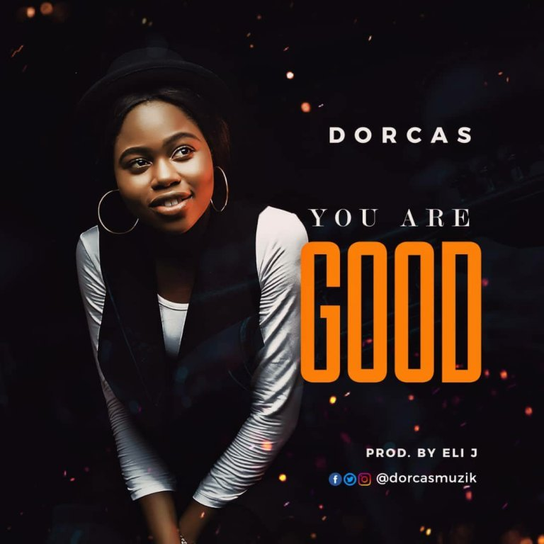 Photo of [MUSIC] Dorcas – You Are Good