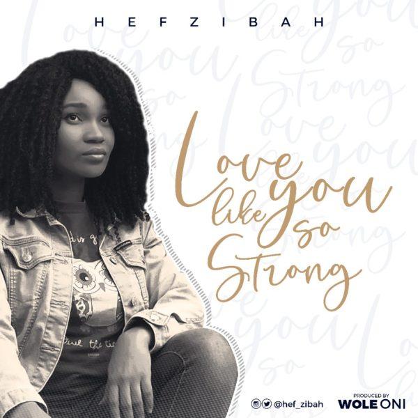 Photo of Hef-zibah – Love Like You So Strong