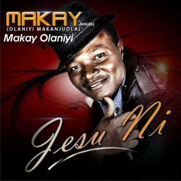 Photo of DOWNLOAD Music: Makay Olaniyi – Jesu Ni