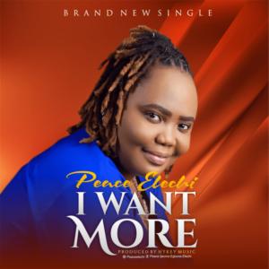 Peace Elechi – I Want More