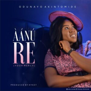 Odunayo Akintomide – Aanu Re (Your Mercy)