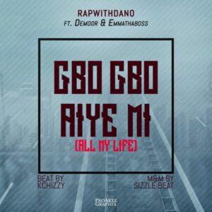 RapWithDano Ft. Demoor & EmmaThaBoss – Gbogbo Aiye Mi