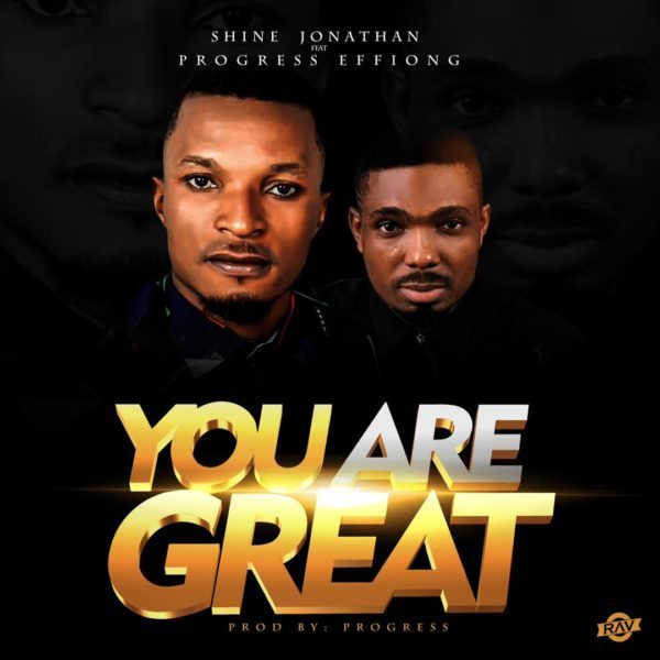 Photo of Shine Jonathan Ft. Progress Effiong – You Are Great