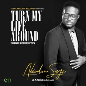 Abiodun Sage – Turn My Life Around