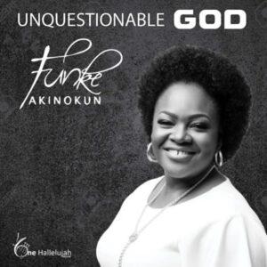 Funke Akinokun – Unquestionable God