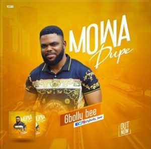 Gbolly Bee – Mowa Dupe