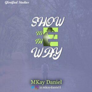 MKay Daniel – Show Me The Way