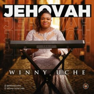 Winny Uche – Jehovah