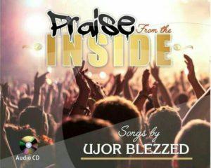 Ujor Blezzed Praise From The Inside
