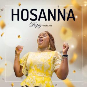 Dupsy Oyeneyin – Hosanna