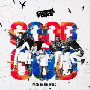 Gospel Force – Good God