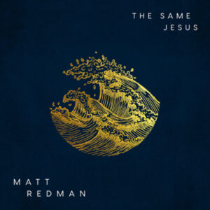 Matt Redman – The Same Jesus