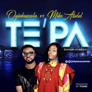 Oyinkansola Ft Mike Abdul – Te'pa