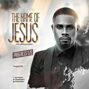 Progress Eze – The Name Of Jesus