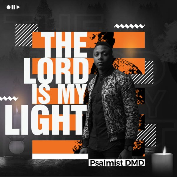 Photo of Psalmist DMD – The Lord Is My Light