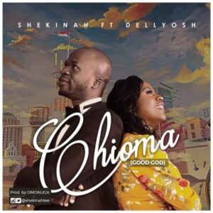 Shekinah Ft Dellyosh – Chioma