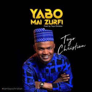 Tayo Christian – Yabo Mai Zurfi
