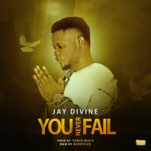 Jay Divine – You Never Fail