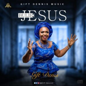Gift Dennis – Bulie Jesus