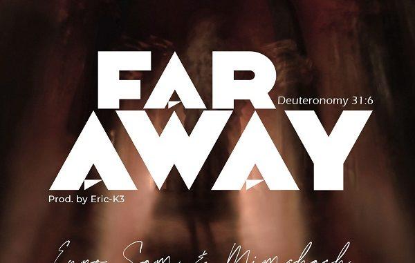 Enyo Sam ft Mimshach – Far Away