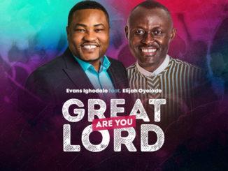 Evans Ighodalo ft Elijah Oyelade – Great Are You Lord