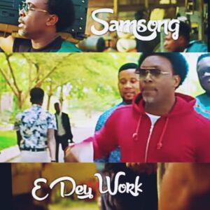 Samsong E Dey Work Video