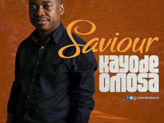 Kayode Omosa – Saviour (In Every Situation)