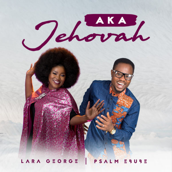 Photo of Lara George ft Psalm Ebube – Aka Jehovah