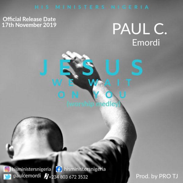 Paul C – Jesus We Wait On You