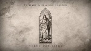 Zach Williams ft Dolly Parton –There Was Jesus