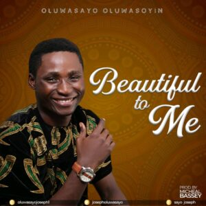 Oluwasayo Oluwasoyin Beautiful to Me