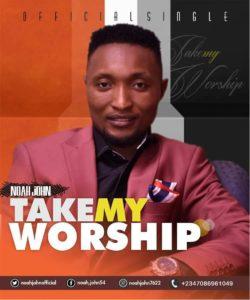 Noah John Take My Worship