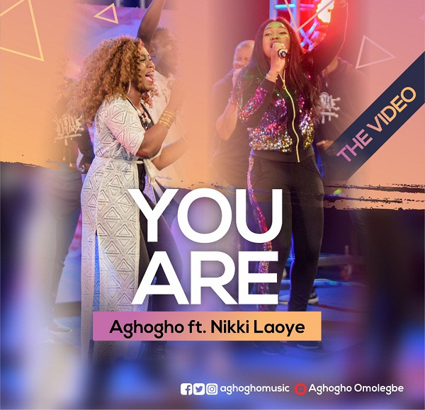 Aghogho ft Nikki Laoye You Are