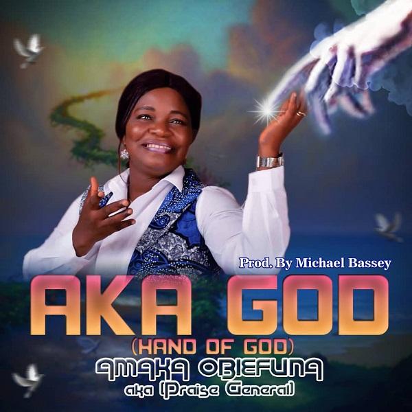 Amaka Obiefuna (AKA Praise General) Aka God