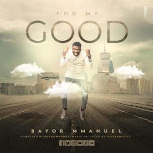 Bayor Mmanuel For My Good