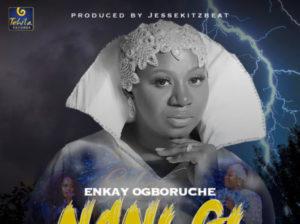 Enkay Ogboruche Ft Hope Godday Nani Gi