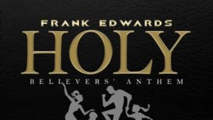 "Frank Edwards – ""HOLY"" Believers Anthem (500,000 Naira Dance Challenge)"