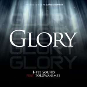 I-Fee Sound Ft Toluwanimee Glory