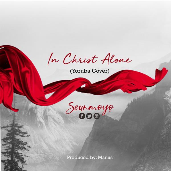 SeunMoyo In Christ Alone
