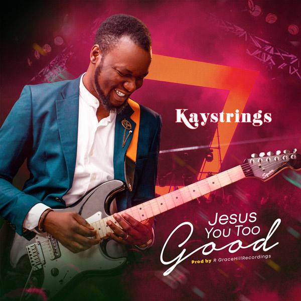 Photo of Kaystrings – Jesus You Too Good