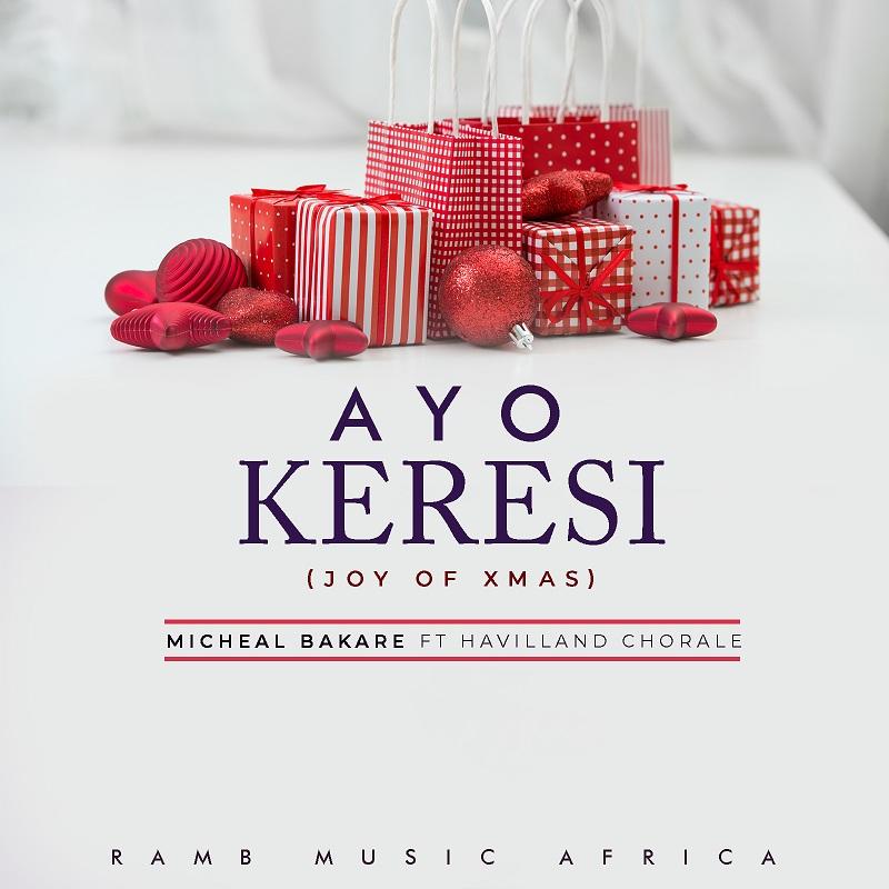 Micheal Bakare Ft Havilland Chorale – Ayo Keresi (The Joy Of Christmas)
