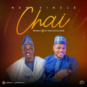 Mr Multi Ft Yinka Ayefele Chai