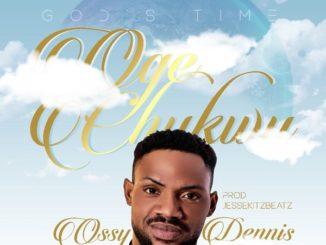 Ossy Dennis Oge Chukwu [Download Mp3]