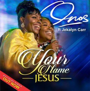 Onos Ariyo Ft Jekalyn Carr – Your Name Jesus