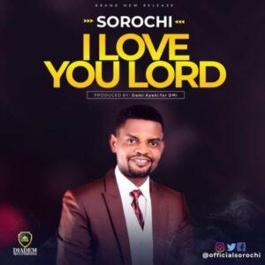 Sorochi I Love You Lord