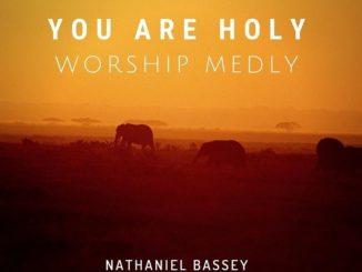 Nathaniel Bassey Ft Mahalia And Joe – You Are Holy