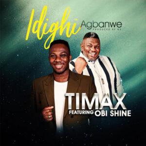 Timax ft Obi Shine Idighi Agbanwe